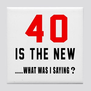 40 Is The New What Was I Saying ? Tile Coaster