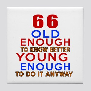 66 Old Enough Young Enough Birthday D Tile Coaster