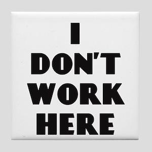 I Don't Work Here Tile Coaster