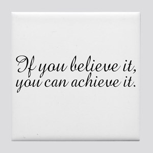 Believe it and Achieve It Tile Coaster