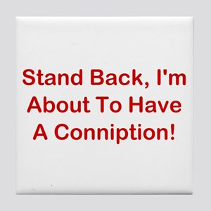 About To Have A Conniption! Tile Coaster