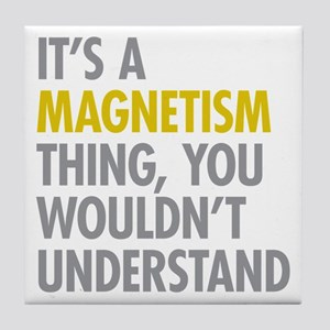 Its A Magnetism Thing Tile Coaster