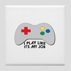 I Play Like Its My Job Tile Coaster