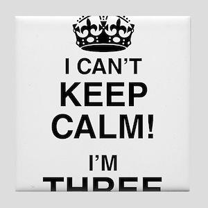 I Can't Keep Calm I'm Three Tile Coaster