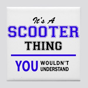 SCOOTER thing, you wouldn't understan Tile Coaster