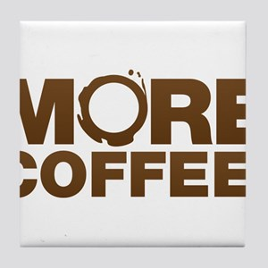 More coffee! Give me more coffee! I needs it! Tile