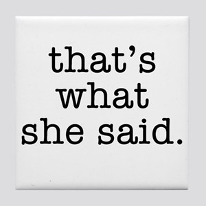 """""""That's What She Said"""" Tile Coaster"""