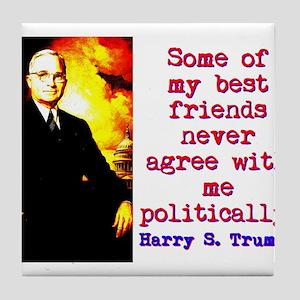 Some Of My Best Friends - Harry Truman Tile Coaste