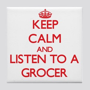 Keep Calm and Listen to a Grocer Tile Coaster