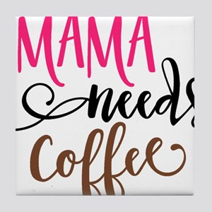 MAMA NEEDS COFFEE Tile Coaster