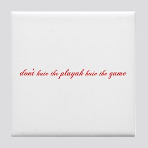 Don't hate The Playah Tile Coaster