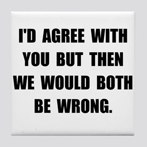 Both Be Wrong Tile Coaster