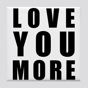 Love You More Tile Coaster