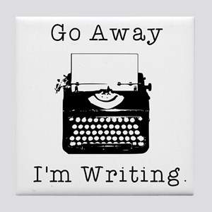 Go Away - I'm Writing Tile Coaster