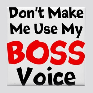 Dont Make Me Use My Boss Voice Tile Coaster