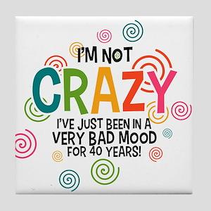I'm Not Crazy Tile Coaster