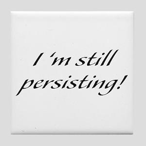 I'm Still Persisting Tile Coaster