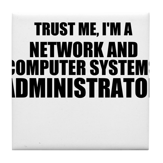 Trust Me I M A Network And Computer Systems Admin By Bestdesign Cafepress