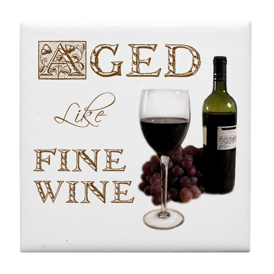 Aged Like Fine Wine Tile Coaster By Dolphin Cafepress