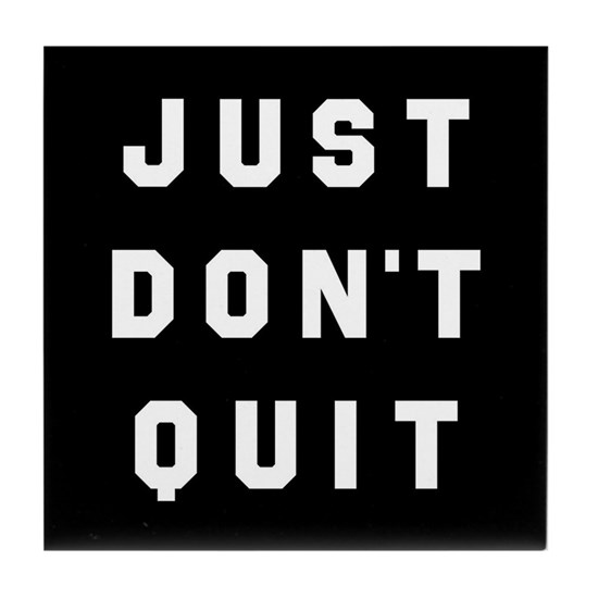Just Don T Quit Tile Coaster By Athleisure Cafepress