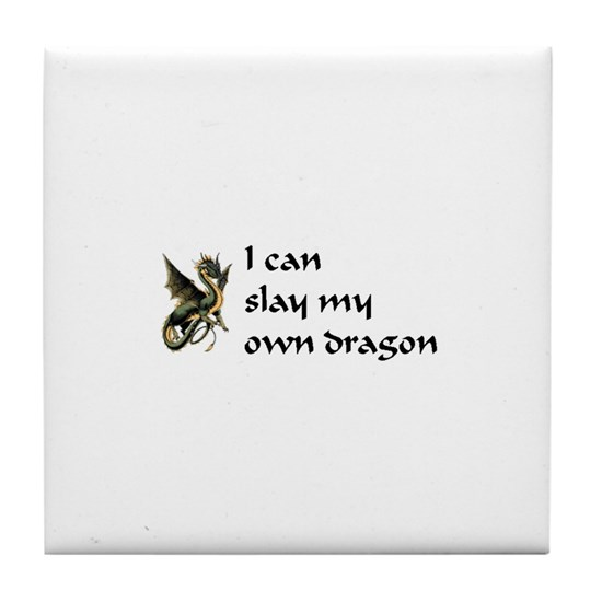 388a5c82542b5a can slay my own dragon Tile Coaster by PERSONALI-TEES - CafePress