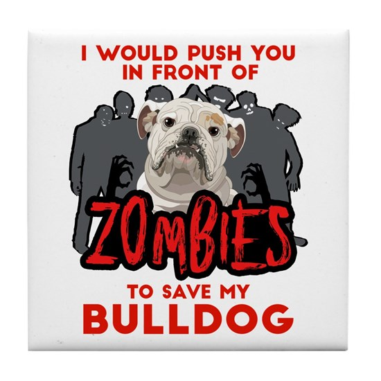 Bulldog - I Would Push You In Front Of Zombies