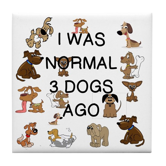I WAS NORMAL 3 DOGS AGO