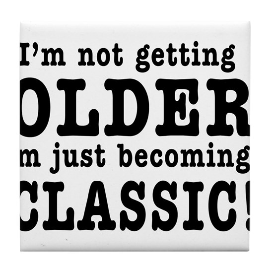 21a855dc74a2 Im Not Getting Older, Im Just Becoming a Classic T by culture ...
