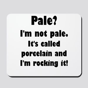 Pale? I'm Not Pale. Mousepad