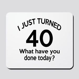 I Just Turned 40 What Have You Done Toda Mousepad