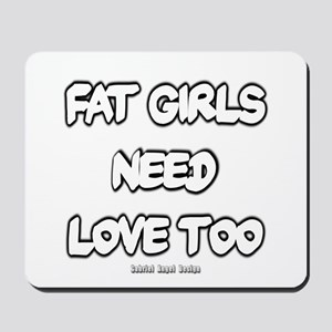 Fat Girls Need Love Too Mousepad