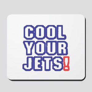COOL YOUR JETS! Mousepad