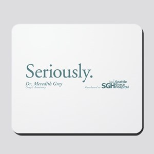 Seriously. - Grey's Anatomy Mousepad