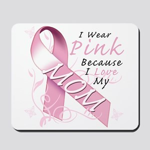 I Wear Pink Because I Love My Mom Mousepad
