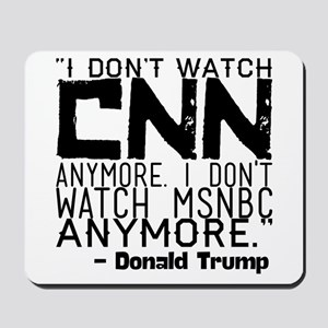 """I don't watch CNN anymore. I don't watc Mousepad"