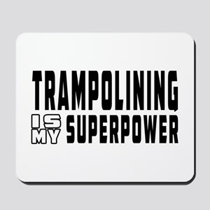 Trampolining Is My Superpower Mousepad