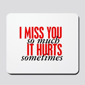 Miss You So Much It Hurts Mousepad