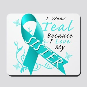I Wear Teal Because I Love My Sister Mousepad