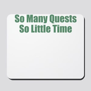 So Many Quests So Little Time Mousepad