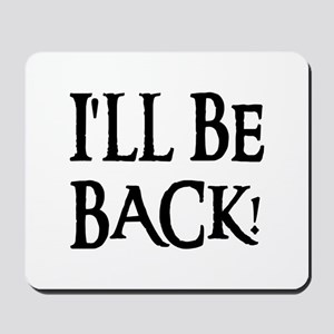 I'LL BE BACK! Mousepad