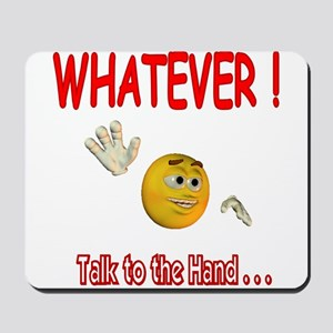 WhatEver talk to the hand Mousepad