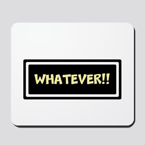 WHATEVER!! Mousepad