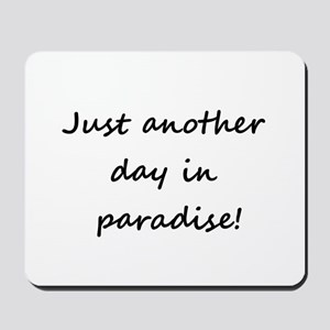 Just another day in paradise! Mousepad