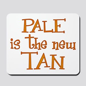 """Pale is the new tan"" Mousepad"