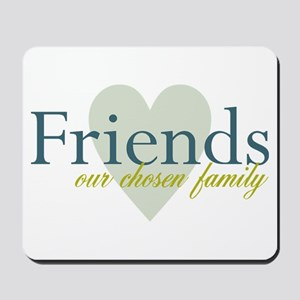 Friends, our chosen family Mousepad