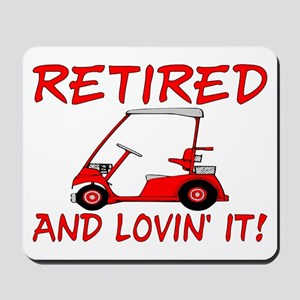 Retired And Lovin' It Mousepad
