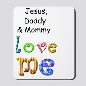 Jesus Daddy and Mommy Love Me Mousepad