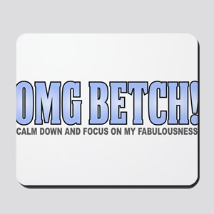 OMG BETCH CALM DOWN 1 Mousepad
