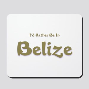 I'd Rather Be...Belize Mousepad