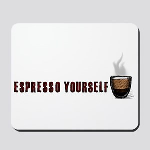 Espresso yourself! Mousepad